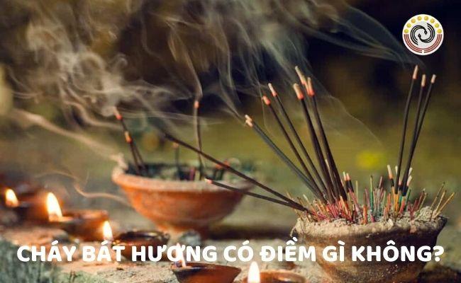 Cháy bát hương điềm dữ hay lành