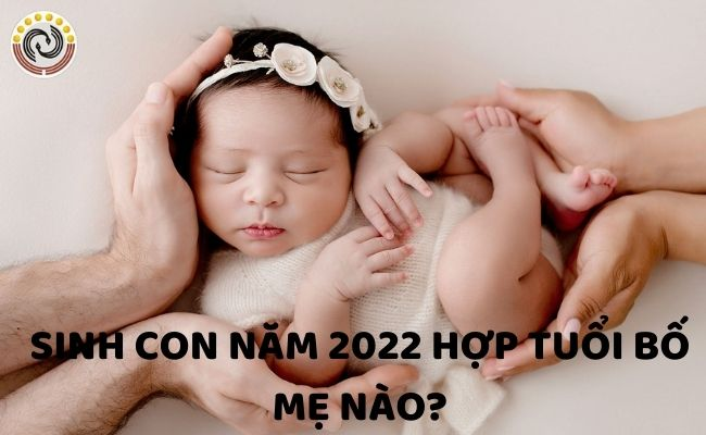 Sinh con năm 2022 tháng nào tốt?