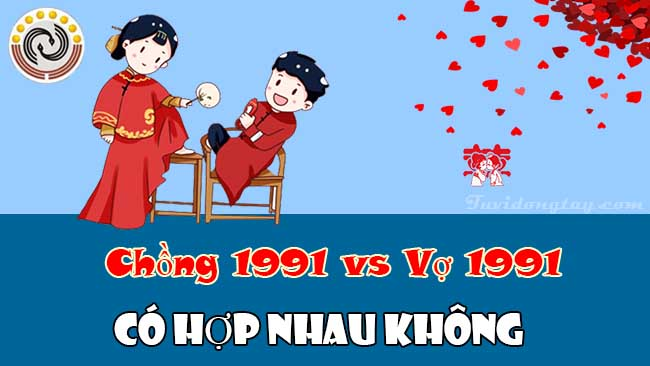 Luận giải chồng 1991 vợ 1991 có hợp nhau không & Cách hóa giải xung khắc vợ chồng nếu có?
