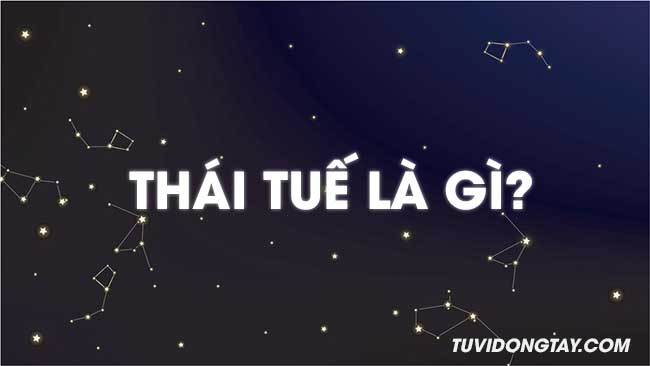 Thái Tuế là gì & Thế nào là năm hạn Thái Tuế? Cách hóa giải khi phạm phải Thái Tuế
